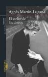 El atelier de los deseos by Agnès Martin-Lugand