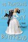 38 Reasons I Want To Marry My Boyfriend by Lynn Enright
