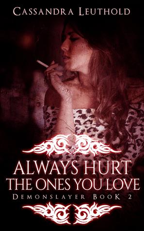 Always Hurt the Ones You Love (Demonslayer, #2)