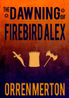 The Dawning of Firebird Alex by Orren Merton