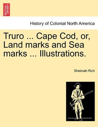 Truro ... Cape Cod, Or, Land Marks and Sea Marks ... Illustrations.