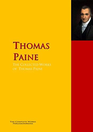 The Collected Works of Thomas Paine: The Complete Works PergamonMedia