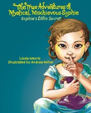 The True Adventures of Mystical Mischievous Sophie: Sophie's Little Secret