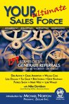 Your Ultimate Sales Force - 159 Strategies to Generate Referrals and Be Worthy of Them
