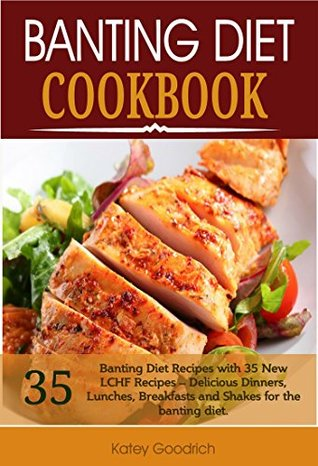 Banting Diet Cookbook: 35 New LCHF Banting Diet Recipes: Banting Diet Recipes with 35 New LCHF Recipes - Delicious Dinners, Lunches, Breakfasts and Shakes for the banting diet.