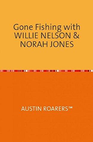 Gone Fishing With Willie Nelson & Norah Jones
