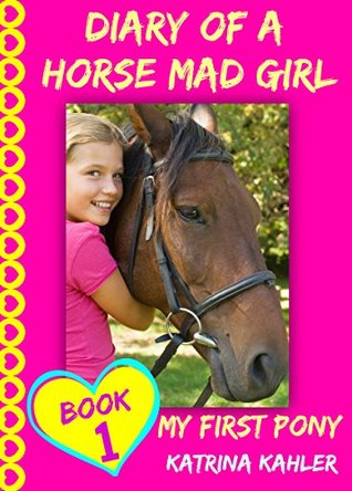 Diary of a Horse Mad Girl (My First Pony #1)