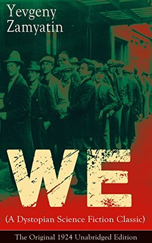 We (A Dystopian Science Fiction Classic) - The Original 1924 Unabridged Edition
