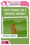 Vuoi vedere che è proprio amore? by Viviana Giorgi