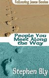 People You Meet Along The Way by Stephen Bly
