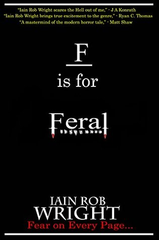 F is for Feral by Iain Rob Wright