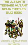The Ultimate Teenage Mutant Ninja Turtles Quiz Book