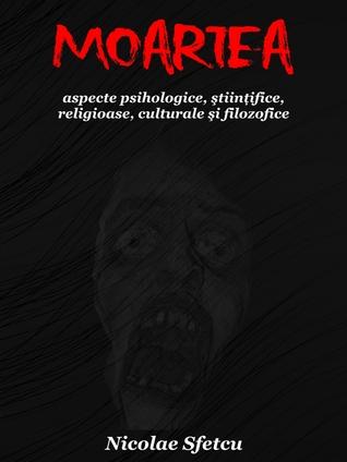 Moartea: Aspecte psihologice, ştiinţifice, religioase, culturale şi filozofice