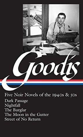 David Goodis: Five Noir Novels of the 1940s & 50s (LOA #225): Dark Passage / Nightfall / The Burglar / The Moon in the Gutter / Street of No Return: Dark ... Return (Library of America Noir Collection)