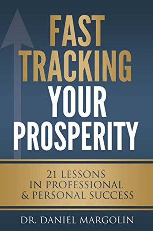 Fast Tracking Your Prosperity: 21 LESSONS IN PROFESSIONAL & PERSONAL SUCCESS