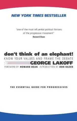 Don\'t Think of an Elephant! Know Your Values and Frame the Debate ...