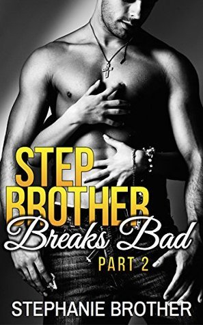 Stepbrother Breaks Bad: Part 2 (Stepbrother Breaks Bad, #2)