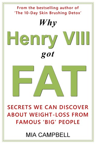 Why Henry VIII Got Fat: Secrets we can discover about weight-loss from famous 'big' people