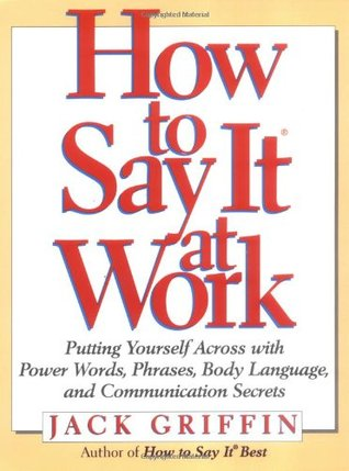 How to Say It at Work by Jack Griffin