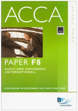 ACCA (New Syllabus) - F8 Audit and Assurance (International): Study Text (Acca New Syllabus Study Text)