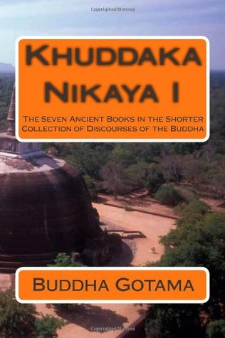 Khuddaka Nikaya I: The Seven Ancient Books in the Shorter Collection of Discourses of the Buddha