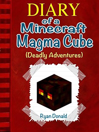 Minecraft: Diary Of A Minecraft Magma Cube: An Unofficial Minecraft Book (Minecraft, Minecraft Diary, Minecraft Books, Minecraft Comics, Minecraft Secrets, Minecraft Handbook, Minecraft Free Books)