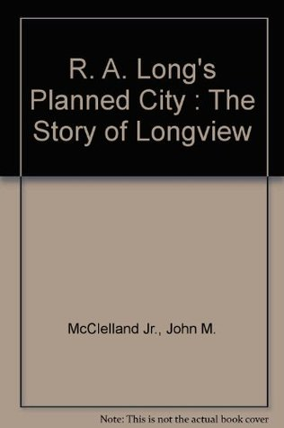 r-a-long-s-planned-city-the-story-of-longview