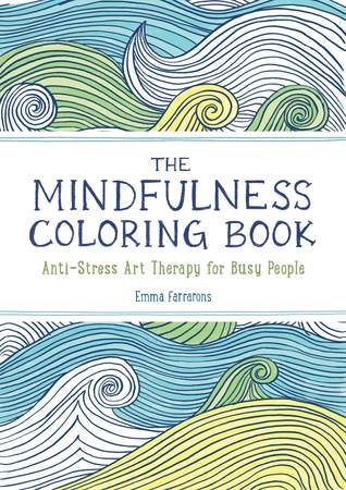 The Mindfulness Colouring Book Anti Stress Art Therapy For Busy People By Emma Farrarons