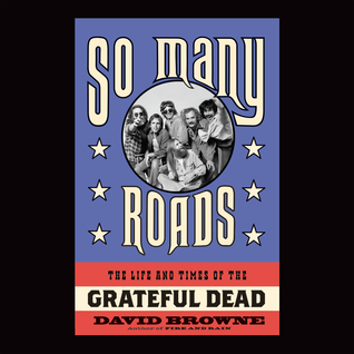 So Many Roads: The Life and Times of the Grateful Dead