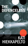The Defenceless by Kati Hiekkapelto