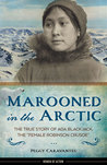Download Marooned in the Arctic: The True Story of Ada Blackjack, the