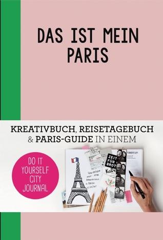 This is my Paris: Do-It-Yourself City Journal por Petra de Hamer, Anne van Haasteren
