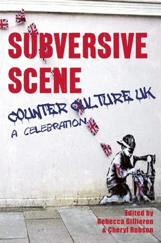 Subversive Scene: Counter Culture UK: A Celebration