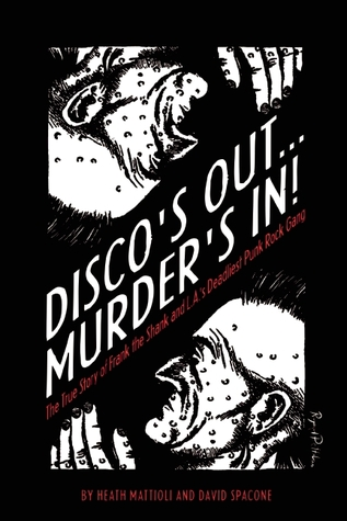 Discos Out...Murders In!: The True Story of Frank the Shank and L.A.s Deadliest Punk Rock Gang