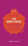 NoNonsense: The Money Crisis : How Bankers Grabbed Our Money - and How We Can Get it Back
