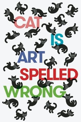 Cat Is Art Spelled Wrong