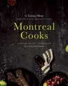 Montreal Cooks: A Tasting Menu from the City's Leading Chefs
