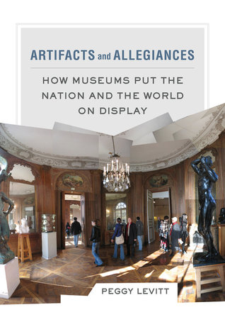 Ebook Artifacts and Allegiances: How Museums Put the Nation and the World on Display by Peggy Levitt read!