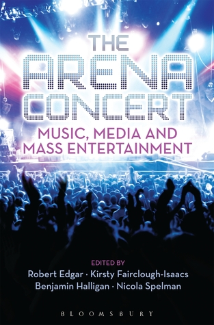 The Arena Concert: Music, Media and Mass Entertainment