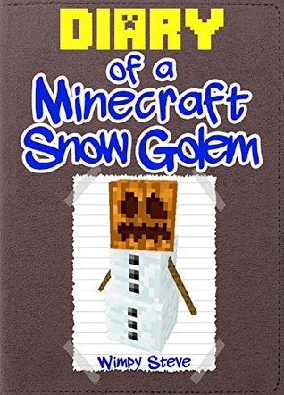 Minecraft: Diary of a Minecraft Snow Golem (An Unofficial Minecraft Book): (Minecraft, Minecraft Secrets, Minecraft Stories, Minecraft Books, Minecraft ... Handbook) (Minecraft Books for Kids)