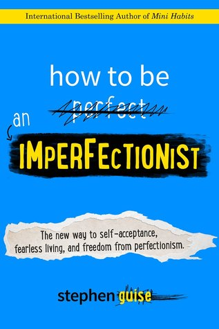 How to Be an Imperfectionist by Stephen Guise