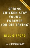 Spring Chicken: Stay Young Forever (or Die Trying) by Bill Gifford | Summary & Analysis