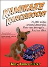 Kamikaze Kangaroos!: A trip around Oz in a van called Rusty