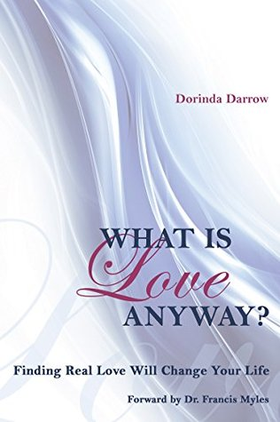 WHAT IS LOVE ANYWAY?: Finding Real Love Will Change Your life
