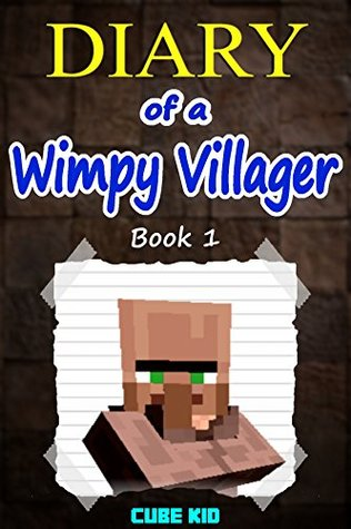 Minecraft: Diary of a Wimpy Villager (Book 1): (An unofficial Minecraft book)