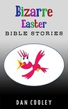 Bizarre EASTER Bible Stories (Bizarre Bible Stories - Booklet Series Book 2)
