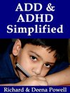 ADD & ADHD Simplified: How To Understand & Manage Attention Deficit Disorder & Attention Deficit Hyperactivity Disorder in Children, Kids & Adults - A Parenting & Caretaking Handbook