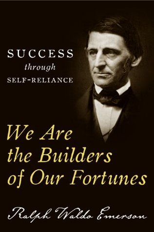 We Are The Builders Of Our Fortunes Success Through Self Reliance