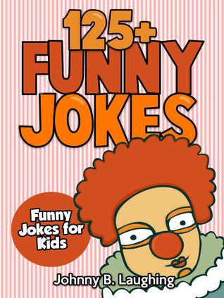 125+ Funny Jokes: Funny Jokes for Kids FB2 iBook EPUB por Johnny B. Laughing -