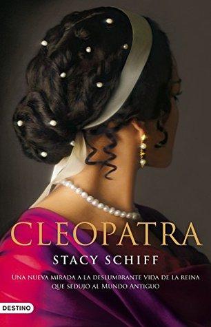 Cleopatra: Una nueva mirada a la deslumbrante vida de la reina que sedujo al Mundo Antiguo